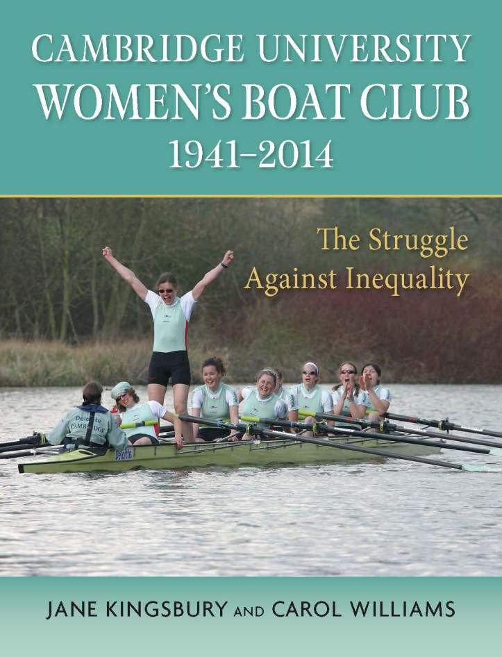 Cambridge University Women's Boat Club 1941 to 2014; The Struggle Against Inequality, published earlier this year.