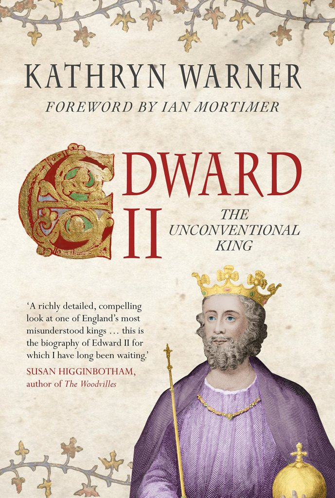 Edward II: The Unconventional King (2014) by Kathryn Warner.