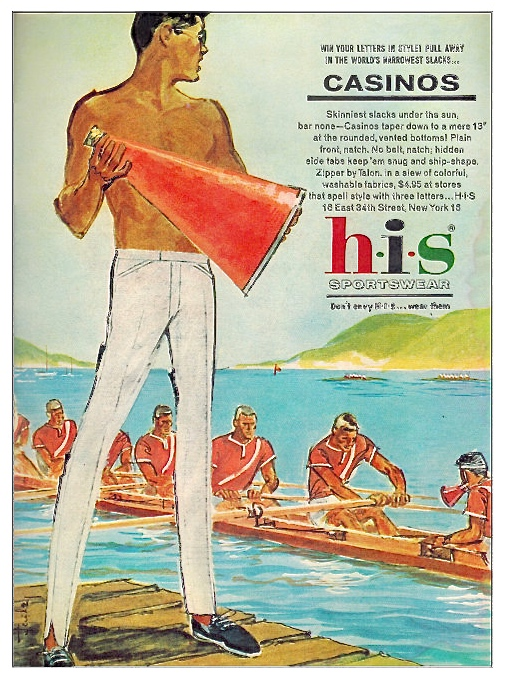 Pic 5. Another American ad, this from the 1960s. Because he 'coaches crew', this man (who spends $4.95 on 'the skinniest slacks under the sun') is clearly a sophisticated type whose judgement can be trusted. I would usually be suspicious of a coach who wore very tight trousers and no shirt but, judging by his pink socks, this one is a member of Leander and so must be alright.