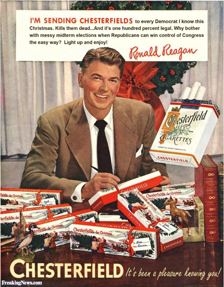 Pic 3. An updated but now outdated parody of a famous Ronald Reagan advertisement. The 1952 original is here. http://cigarettesreporter.com/wp-content/uploads/2014/01/Ronald-Reagan-chesterfield.jpg Encouraging smoking may not even be the dumbest thing that Reagan ever did.